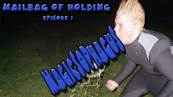 Mailbag of Holding: Episode 1 – Magicsophagus