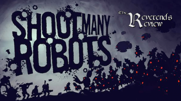 Shoot Many Robots – The Reverend's Review